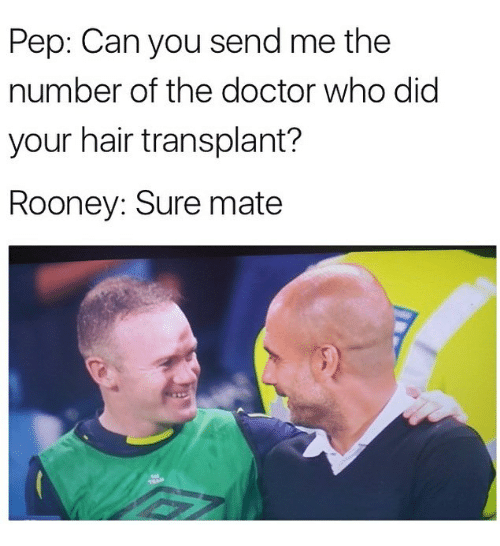 Doctor, Memes, and Doctor Who: Pep: Can you send me the  number of the doctor who did  your hair transplant?  Rooney: Sure mate