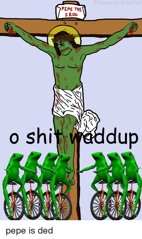 Pepe the Frog: PEPE THE  FROG  o shi  dup <p>pepe is ded</p>