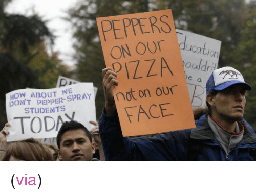 "Protest Signs: PEPPERS  ON OUr  ucotion  e a  OT PEPPE Pot on our  TOD  HOW ABOUT WE  STUDENTS  FACE <p>(<a href=""http://www.buzzfeed.com/mjs538/the-40-best-protest-signs-of-2011"" target=""_blank"">via</a>)</p>"