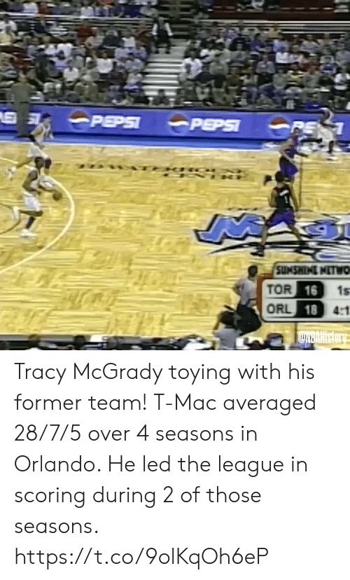 Memes, Pepsi, and Orlando: PEPSI  PEPSI  PE 1  SUMSWINI NETWO  TOR 16  ORL 18 4:1  1s  LNBARIstory Tracy McGrady toying with his former team!   T-Mac averaged 28/7/5 over 4 seasons in Orlando. He led the league in scoring during 2 of those seasons. https://t.co/9olKqOh6eP