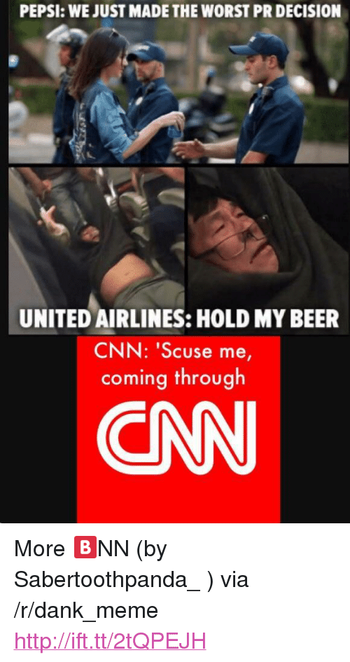 """united airlines: PEPSI: WE JUST MADE THE WORST PR DECISION  UNITED AIRLINES: HOLD MY BEER  CNN: 'Scuse me  coming through  CAN <p>More 🅱NN (by Sabertoothpanda_ ) via /r/dank_meme <a href=""""http://ift.tt/2tQPEJH"""">http://ift.tt/2tQPEJH</a></p>"""