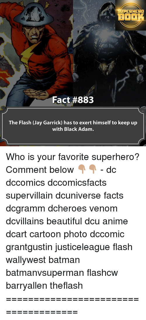 black adam: PER HERO  BOOK  Fact #883  The Flash (Jay Garrick) has to exert himself to keep up  with Black Adam. Who is your favorite superhero? Comment below 👇🏽👇🏽 - dc dccomics dccomicsfacts supervillain dcuniverse facts dcgramm dcheroes venom dcvillains beautiful dcu anime dcart cartoon photo dccomic grantgustin justiceleague flash wallywest batman batmanvsuperman flashcw barryallen theflash =====================================