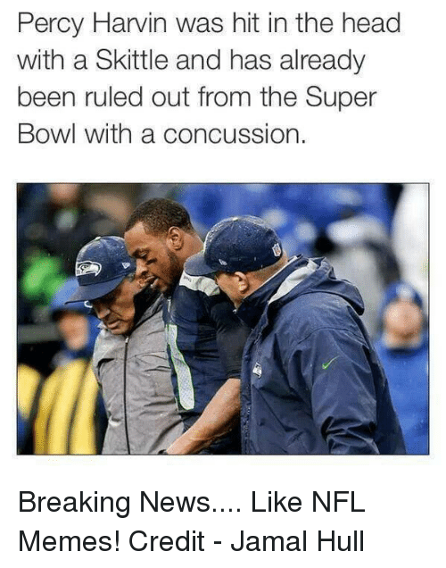 Concussion, Head, and Memes: Percy Harvin was hit in the head  with a Skittle and has already  been ruled out from the Super  Bowl with a concussion. Breaking News....