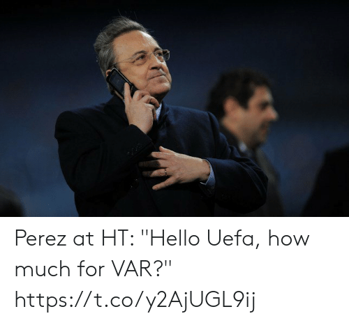 "uefa: Perez at HT: ""Hello Uefa, how much for VAR?"" https://t.co/y2AjUGL9ij"