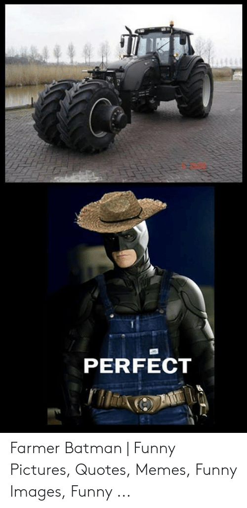 Perfect Farmer Batman Funny Pictures Quotes Memes Funny