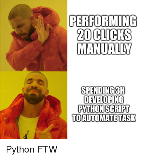 Ftw, Python, and  Task: PERFORMING  20 CLICKS  MANUALLY  SPENDING3H  DEVELOPING  PYTHONSCRIPT  TOAUTOMATE TASK Python FTW