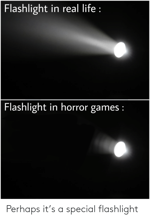 special: Perhaps it's a special flashlight