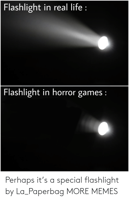 special: Perhaps it's a special flashlight by La_Paperbag MORE MEMES