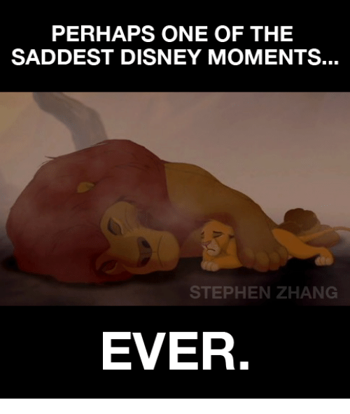 Zhang: PERHAPS ONE OF THE  SADDEST DISNEY MOMENTS.  STEPHEN ZHANG  EVER.