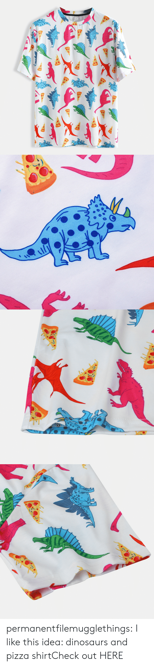 Pizza, Tumblr, and Blog: permanentfilemugglethings:  I like this idea: dinosaurs and pizza shirtCheck out HERE