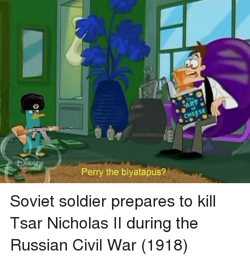 Civil War, Russian, and Soviet: Perry the blyatapus? Soviet soldier prepares to kill Tsar Nicholas II during the Russian Civil War (1918)