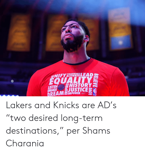 "New York Knicks, Los Angeles Lakers, and History: PERSEVERANCE  UNIFYACTIVATELEAD  EQUALITY  HISTORY  LISTEN  ENGAGE JUSTICE  DREAM EMPOWER Lakers and Knicks are AD's ""two desired long-term destinations,"" per Shams Charania"