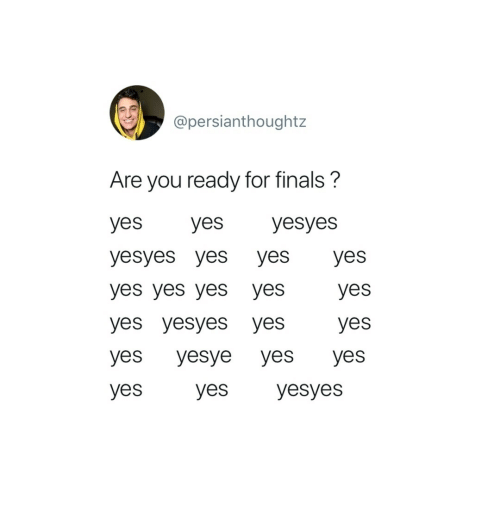 yes yes yes: @persianthoughtz  Are you ready for finals?  yes yes yesyes  yesyes yes yes yes  yes yes yes yes yes  yes yesyes yes yes  yes yesye yes yes  yes yes yesyes