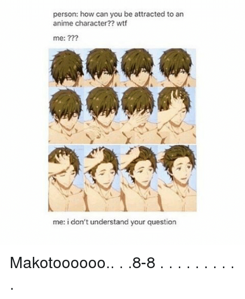 animated characters: person: how can you be attracted to an  anime character?? wtf  me:  me: i don't understand your question Makotoooooo.. . .8-8 . . . . . . . . . .