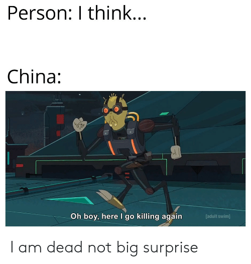 China: Person: I think...  China:  Oh boy, here I go killing again  [adult swim] I am dead not big surprise