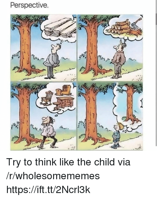 Via, Think, and Perspective: Perspective Try to think like the child via /r/wholesomememes https://ift.tt/2Ncrl3k