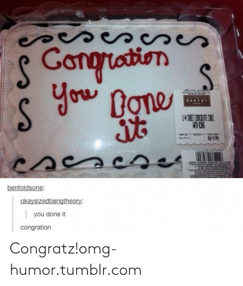 You Done It: peseScses  S Gongriation  you Done  BAKERY  14 SET CICORE OKE  MITH ONG  $1498  cses  benfoldsone:  okaysizedbangtheory:  you done it  congration Congratz!omg-humor.tumblr.com