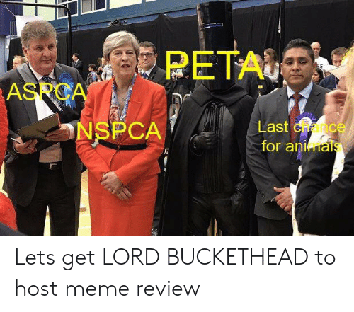 Lord Buckethead: PETA  SPO  NSPCA  Last cance  for ani ial Lets get LORD BUCKETHEAD to host meme review