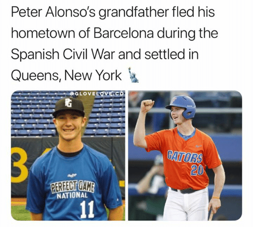 Barcelona, Mlb, and New York: Peter Alonso's grandfather fled his  hometown of Barcelona during the  Spanish Civil War and settled in  Queens, New York  GLOVELOVE.co  3  BATORS  20  RERFECT GAME  NATIONAL  11