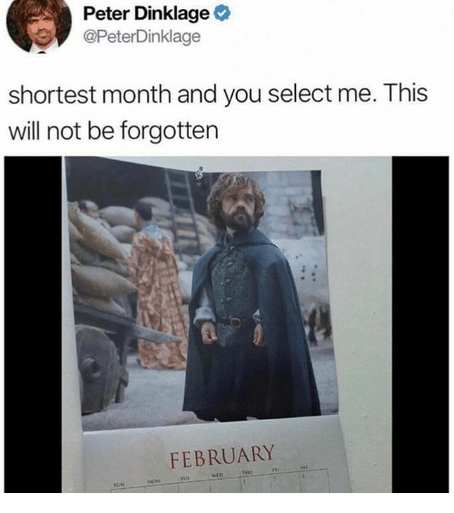 Peter Dinklage, Sun, and Wet: Peter Dinklage  @PeterDinklage  shortest month and you select me. This  will not be forgotten  FEBRUARY  THO  WET  Tut  SUN