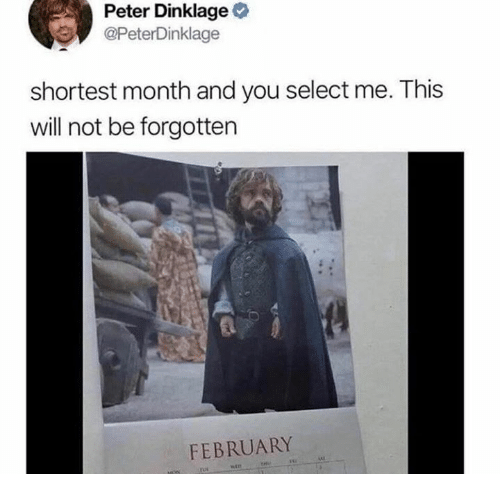 Dank, Peter Dinklage, and 🤖: Peter Dinklage  @PeterDinklage  shortest month and you select me. This  will not be forgotten  FEBRUARY