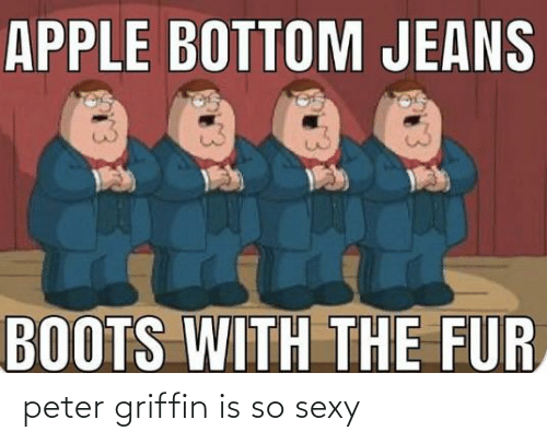 Peter Griffin: peter griffin is so sexy