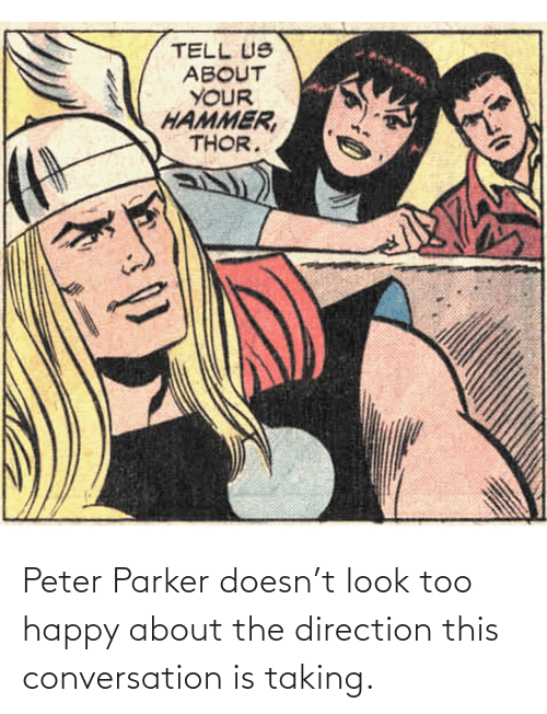 About The: Peter Parker doesn't look too happy about the direction this conversation is taking.