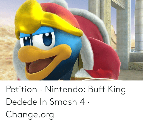 Petition Nintendo Buff King Dedede In Smash 4 Changeorg