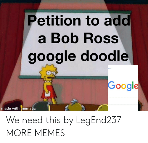 Dank, Google, and Memes: Petition to add  a Bob Ross  google doodle  Google  made with mematic We need this by LegEnd237 MORE MEMES