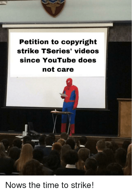 Petition to Copyright Strike TSeries' Videos Since YouTube Does Not
