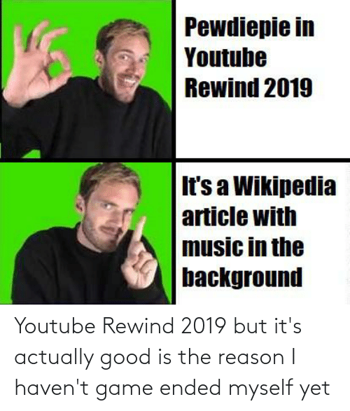 Music, Wikipedia, and youtube.com: Pewdiepie in  Youtube  Rewind 2019  It's a Wikipedia  article with  music in the  background Youtube Rewind 2019 but it's actually good is the reason I haven't game ended myself yet