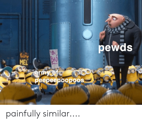 Bad,  Follow, and Pewds: pewds  BE  Follow  MEL  ermy ofe  peepeepoopoos  BAD painfully similar....