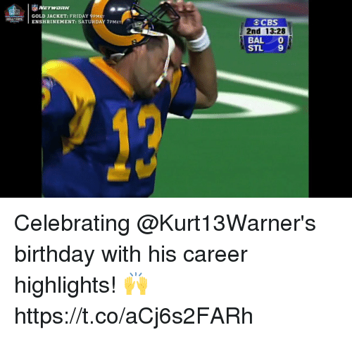 Birthday, Friday, and Memes: PGOLD JACKET: FRIDAY 9PME  Haut-FAME I  OCBS  2nd 13:28  BAL  STL 9  ENSHRINEMENT: SATURDAY 7PME  TY  劃 Celebrating @Kurt13Warner's birthday with his career highlights! 🙌 https://t.co/aCj6s2FARh