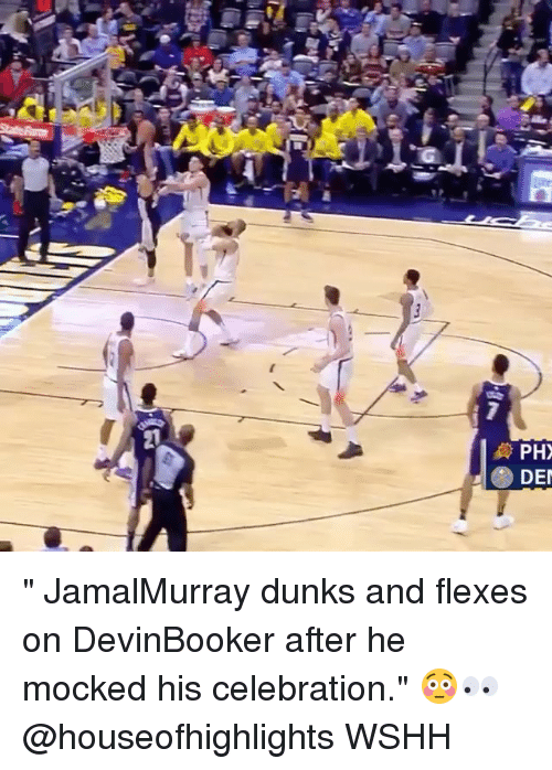 "Flexes: PH  DE "" JamalMurray dunks and flexes on DevinBooker after he mocked his celebration."" 😳👀 @houseofhighlights WSHH"