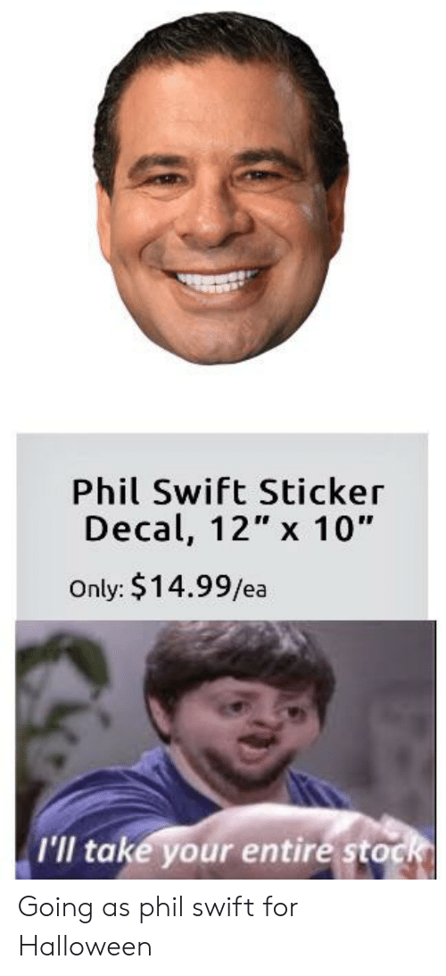 "Sticker Decal: Phil Swift Sticker  Decal, 12"" x 10""  Only: $14.99/ea  I'll take your entire stock Going as phil swift for Halloween"
