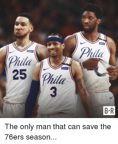 Philadelphia 76ers, Can, and Man: Phila  Phila  25 Phila  B R The only man that can save the 76ers season...