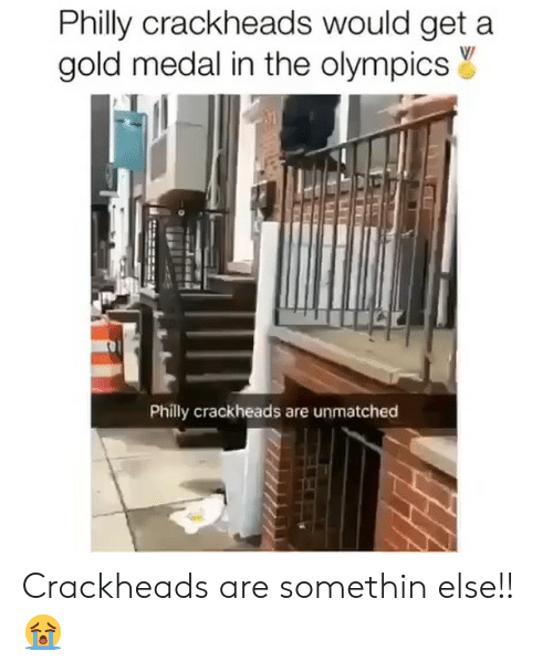 Memes, 🤖, and Gold: Philly crackheads would get a  gold medal in the olympicsY  Philly crackheads are unmatched Crackheads are somethin else!!😭
