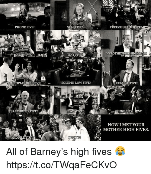 solemn: PHONE FIVE!  SELF FIVE!  FREEZE FRAME FIVE!  35  HEPOTHETICL HIGHETME  12  TINY FIVE  ULTIPLE HIGHFIVE!  SOLEMN LOW FIVE!  RELAPSE FIVE  ARTHRITIS FIVE!  GH  HOW  MOTHER HIGH FIVES.  IMET YOUR  IOTILITYFIE! All of Barney's high fives 😂 https://t.co/TWqaFeCKvO
