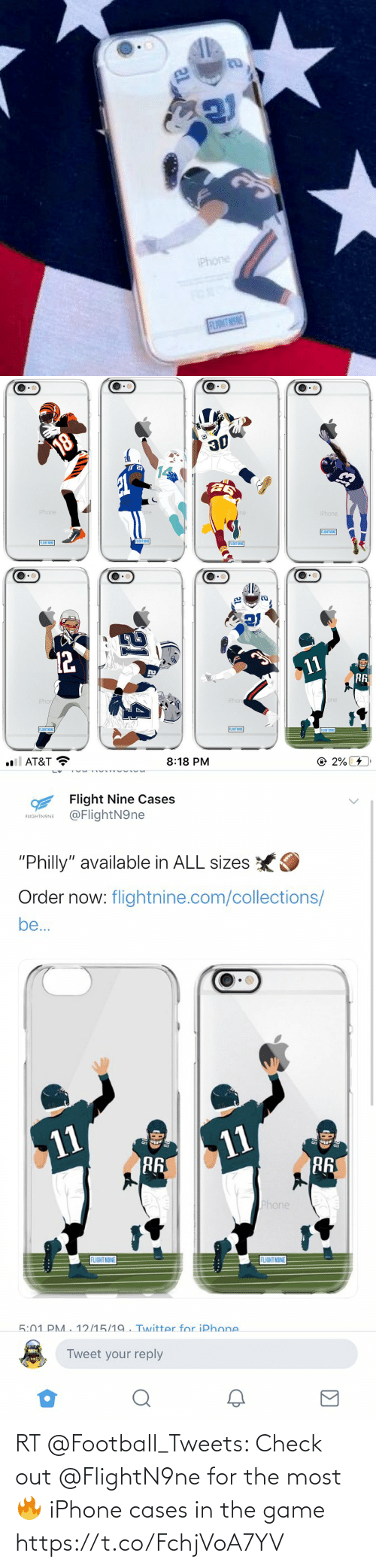 """iphon: Phone  FLUNTNSNE  21   18  30  iPhone  one  one  iPhone  FLIGHT N9NE  FLIGHTN9NE  FLIGHT N9NE  FLIGHT N9NE  12  11  R6  iPhor  iPhon  one  FLIGHT N9NE  FLIGHT N9NE  FLIGHT N9NE   ll AT&T ?  8:18 PM  © 2% 4  Flight Nine Cases  @FlightN9ne  FLIGHTNONE  """"Philly"""" available in ALL sizes  Order now: flightnine.com/collections/  be..  11  11  R6  R6  Phone  FLIGHT N9NE  FLIGHT N9NE  5:01 PM . 12/15/19 . Twitter for iPhone  Tweet your reply RT @FootbaIl_Tweets: Check out @FlightN9ne for the most 🔥 iPhone cases in the game https://t.co/FchjVoA7YV"""