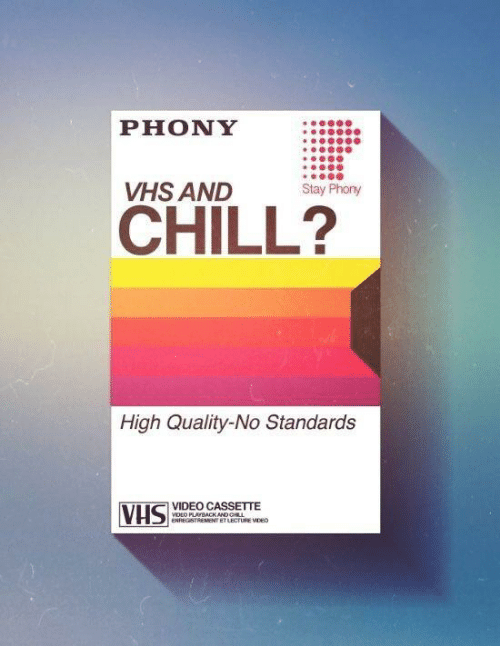 vhs: PHONY  90  VHS AND  Stay Phony  CHILL?  High Quality-No Standards  VIDEO CASSETTE  OO PLA BACK AND