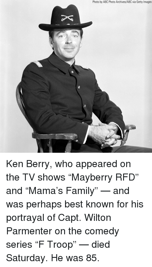 """Abc, Family, and Ken: Photo by ABC Photo Archives/ABC via Getty Images Ken Berry, who appeared on the TV shows """"Mayberry RFD"""" and """"Mama's Family"""" — and was perhaps best known for his portrayal of Capt. Wilton Parmenter on the comedy series """"F Troop"""" — died Saturday. He was 85."""