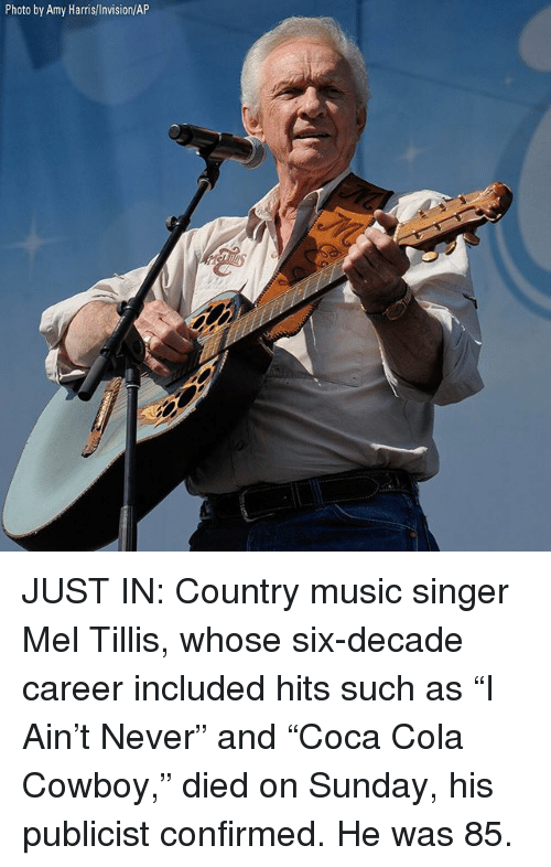"""Memes, Music, and Country Music: Photo by Amy Harris/Invision/AP JUST IN: Country music singer Mel Tillis, whose six-decade career included hits such as """"I Ain't Never"""" and """"Coca Cola Cowboy,"""" died on Sunday, his publicist confirmed. He was 85."""