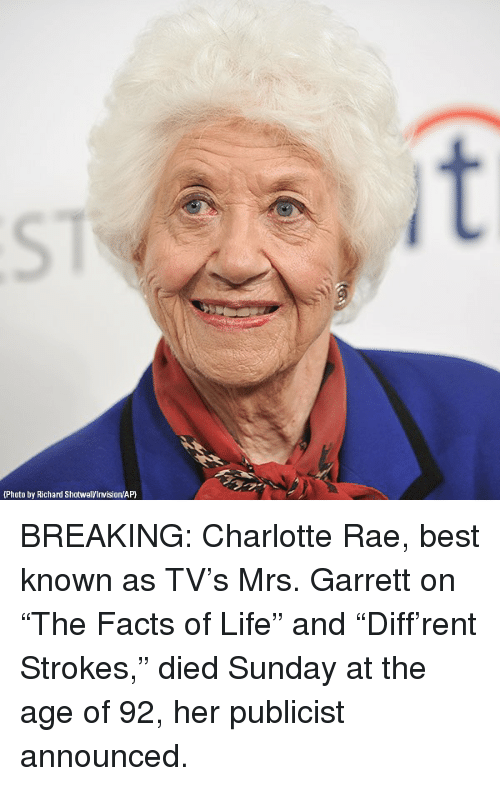 "Facts, Life, and Memes: (Photo by Richard Shotwel/Invision/AP BREAKING: Charlotte Rae, best known as TV's Mrs. Garrett on ""The Facts of Life"" and ""Diff'rent Strokes,"" died Sunday at the age of 92, her publicist announced."