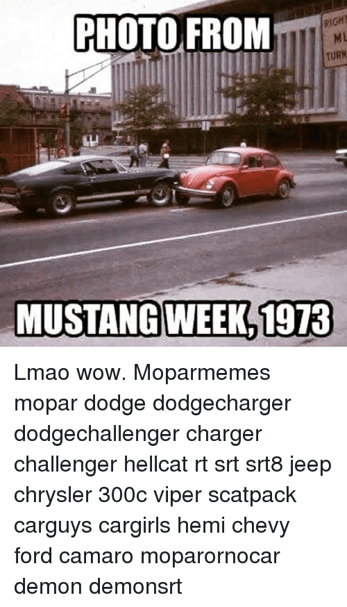 Lmao, Memes, and Wow: PHOTO FROM  TURN  MUSTANG WEEK 1913 Lmao wow. Moparmemes mopar dodge dodgecharger dodgechallenger charger challenger hellcat rt srt srt8 jeep chrysler 300c viper scatpack carguys cargirls hemi chevy ford camaro moparornocar demon demonsrt