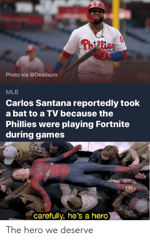 Carlos Santana, Mlb, and Philadelphia Phillies: Photo via @Deadspin  MLB  Carlos Santana reportedly took  a bat to a TV because the  Phillies were playing Fortnite  during games  carefully, he's a hero The hero we deserve