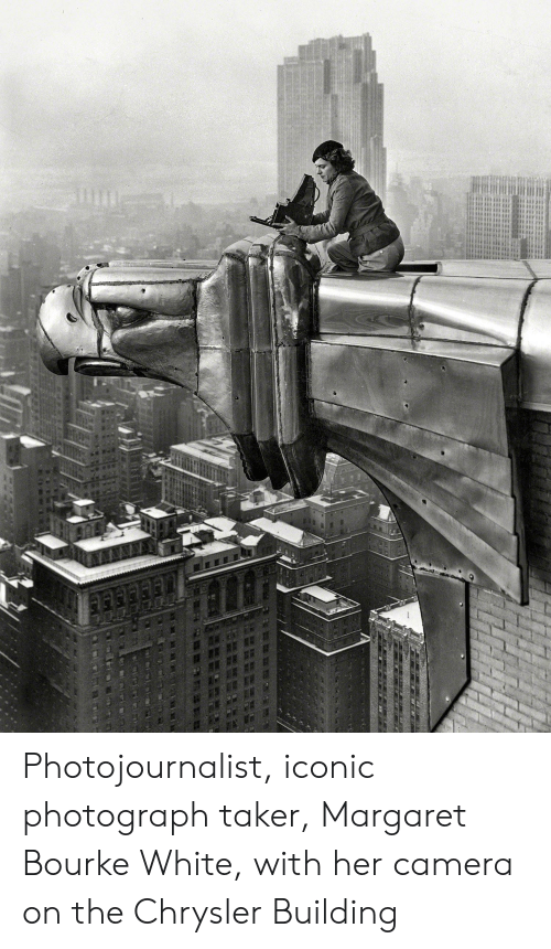 Camera, Chrysler, and White: Photojournalist, iconic photograph taker, Margaret Bourke White, with her camera on the Chrysler Building