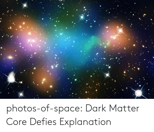 core: photos-of-space:  Dark Matter Core Defies Explanation