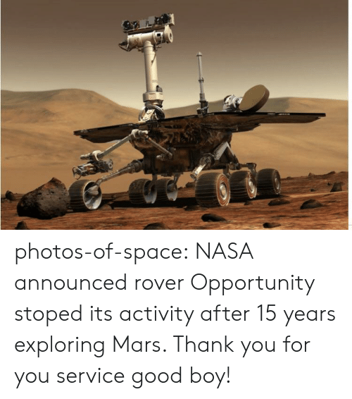 Nasa, Tumblr, and Thank You: photos-of-space:  NASA announced rover Opportunity stoped its activity after 15 years exploring Mars. Thank you for you service good boy!