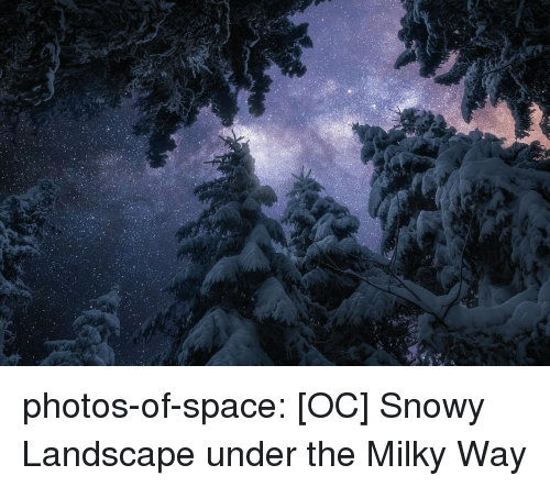 Milky Way: photos-of-space:  [OC] Snowy Landscape under the Milky Way