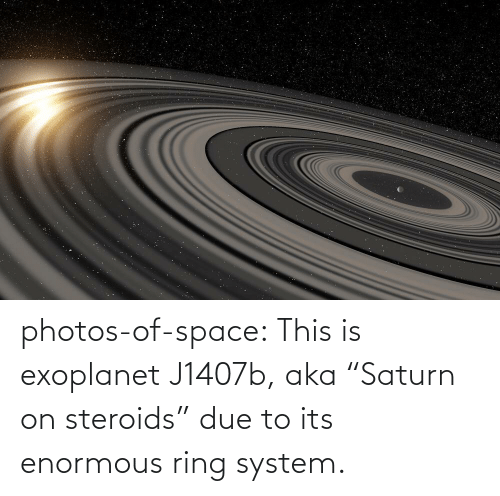 "aka: photos-of-space:  This is exoplanet J1407b, aka ""Saturn on steroids"" due to its enormous ring system."
